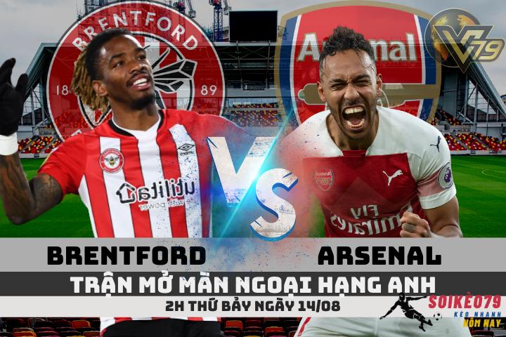 du doan Brentford vs Arsenal 14 8 soikeo79